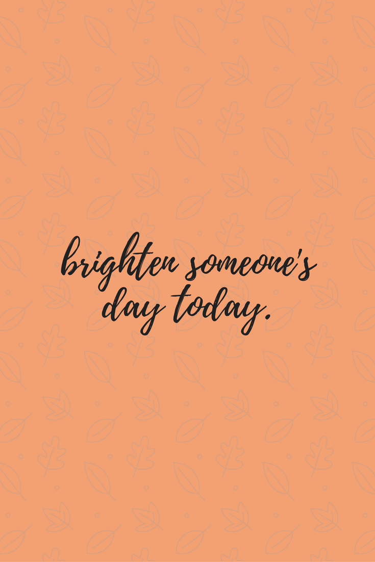 brighten someone'sday today.